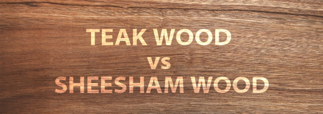 Teak Wood (Shagwan) vs Sheesham Wood (Rosewood)